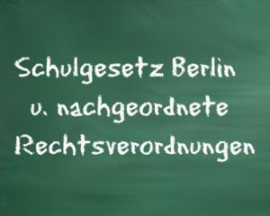 Schulgesetz Berlin und Schulrechtsverordnungen